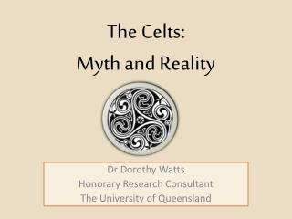 The Celts:  Myth and Reality