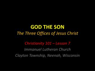 GOD THE SON The  Three Offices of Jesus Christ