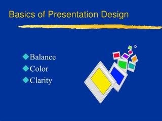 Basics of Presentation Design