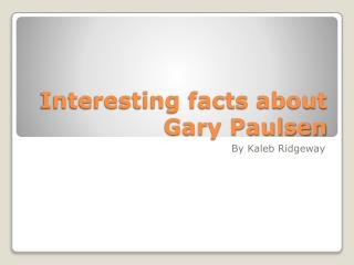 Interesting facts about Gary Paulsen