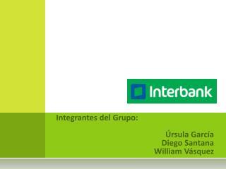 Integrantes del Grupo:  Úrsula García  Diego Santana William Vásquez