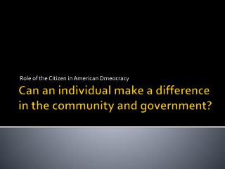 Can an individual make a difference in the community and government?