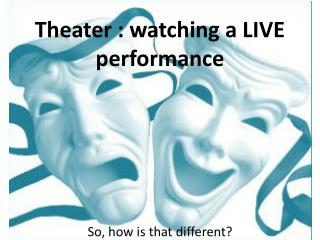 Theater : watching a LIVE performance