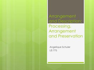 Arrangement and Description: Processing, Arrangement and Preservation