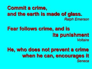 Commit a crime,  and the earth is made of glass.  Ralph Emerson Fear follows crime, and is