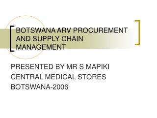 BOTSWANA ARV PROCUREMENT AND SUPPLY CHAIN MANAGEMENT