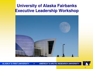 ALASKA ' S FIRST UNIVERSITY                   AMERICA ' S ARCTIC RESEARCH UNIVERSITY