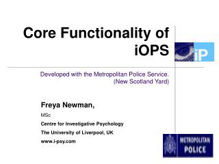 Core Functionality of iOPS Developed with the Metropolitan Police Service. (New Scotland Yard)