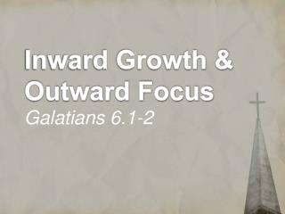 Inward Growth & Outward Focus Galatians 6.1-2