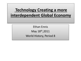Technology Creating a more interdependent Global Economy