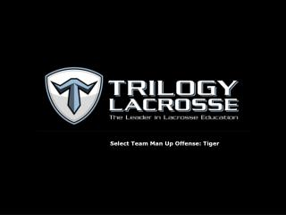 Select Team Man Up Offense: Tiger