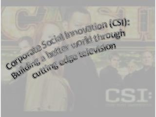 Corporate Social Innovation (CSI): Building a better world through  cutting edge television