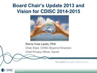 Board Chair's  Update 2013 and Vision for  CDISC 2014-2015