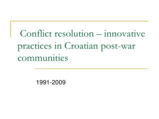 Conflict resolution   innovative  practices in Croatian post-war communities