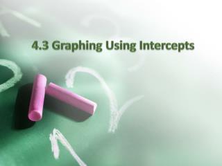 4.3 Graphing Using Intercepts