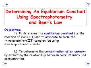 Determining An Equilibrium Constant Using Spectrophotometry  and Beer ' s Law