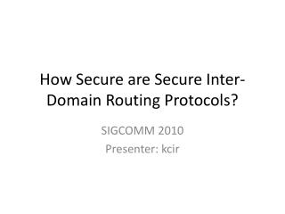 How Secure are Secure Inter-Domain Routing Protocols?