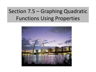 Section 7.5 – Graphing Quadratic Functions Using Properties