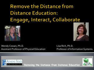 Remove the Distance from Distance  Education:  Engage, Interact, Collaborate