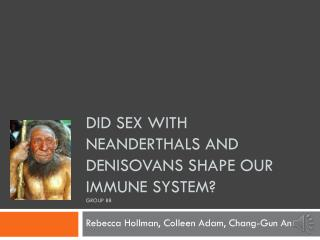 Did sex with Neanderthals and  denisovans  shape our immune system? Group b8