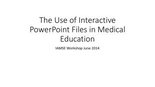 The Use of Interactive PowerPoint Files in Medical  Education