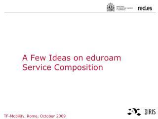 A  F ew Ideas on  eduroam  Service Composition