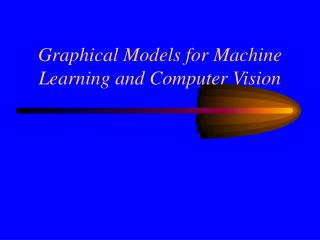 Graphical Models for Machine Learning and Computer Vision