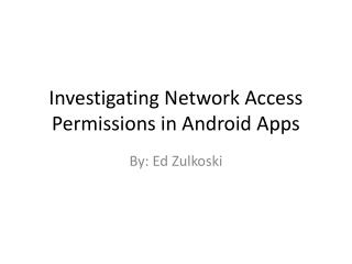 Investigating Network Access Permissions in Android Apps