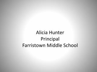 Alicia Hunter Principal Farristown  Middle School
