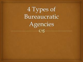 4 Types of Bureaucratic Agencies