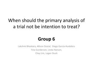 When should the primary analysis of a trial  not  be intention to treat? Group  6