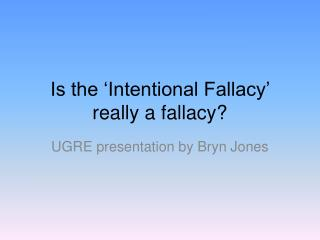 Is the 'Intentional Fallacy' really a fallacy?