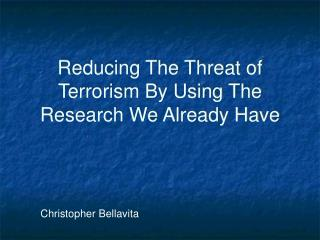 Reducing The Threat of Terrorism By Using The Research We Already Have