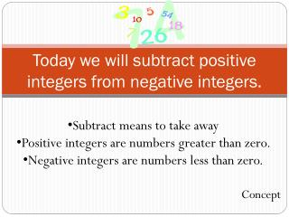 Today we will subtract positive integers from negative integers.
