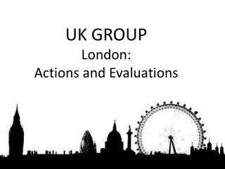 UK GROUP London :  Actions  and Evaluations