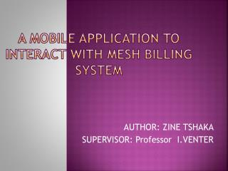 A MOBILE APPLICATION TO INTERACT WITH MESH BILLING  SYSTEM