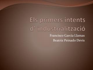 Els primers intents  d'  industrialització