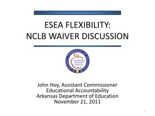 ESEA Flexibility:  NCLB Waiver Discussion