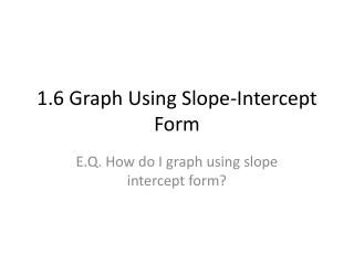 1.6 Graph Using Slope-Intercept Form