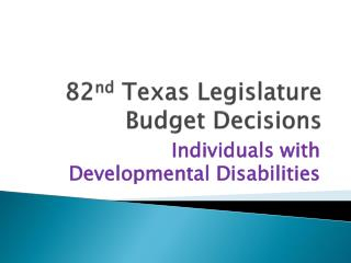 82 nd  Texas Legislature Budget Decisions