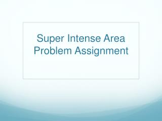 Super Intense Area Problem Assignment