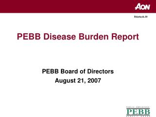 PEBB Disease Burden Report PEBB Board of Directors August 21, 2007