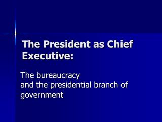 The President as Chief Executive: