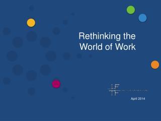 Rethinking the  World of Work