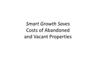 Smart Growth Saves Costs of Abandoned  and Vacant Properties