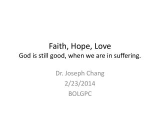 Faith, Hope, Love God is still good, when we are in suffering.