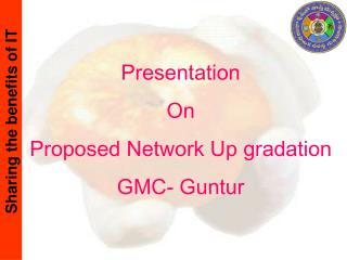 Presentation On Proposed Network Up gradation GMC- Guntur