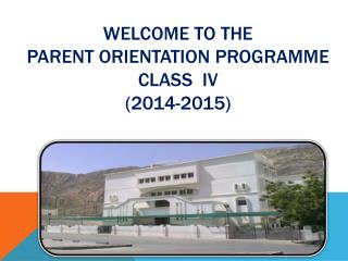 WELCOME TO THE PARENT ORIENTATION PROGRAMME CLASS  IV (2014-2015)