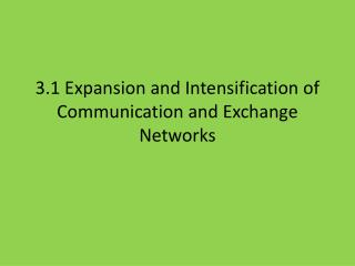 3.1 Expansion and Intensification of Communication and Exchange Networks