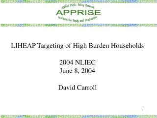 LIHEAP Targeting of High Burden Households 2004 NLIEC June 8, 2004 David Carroll
